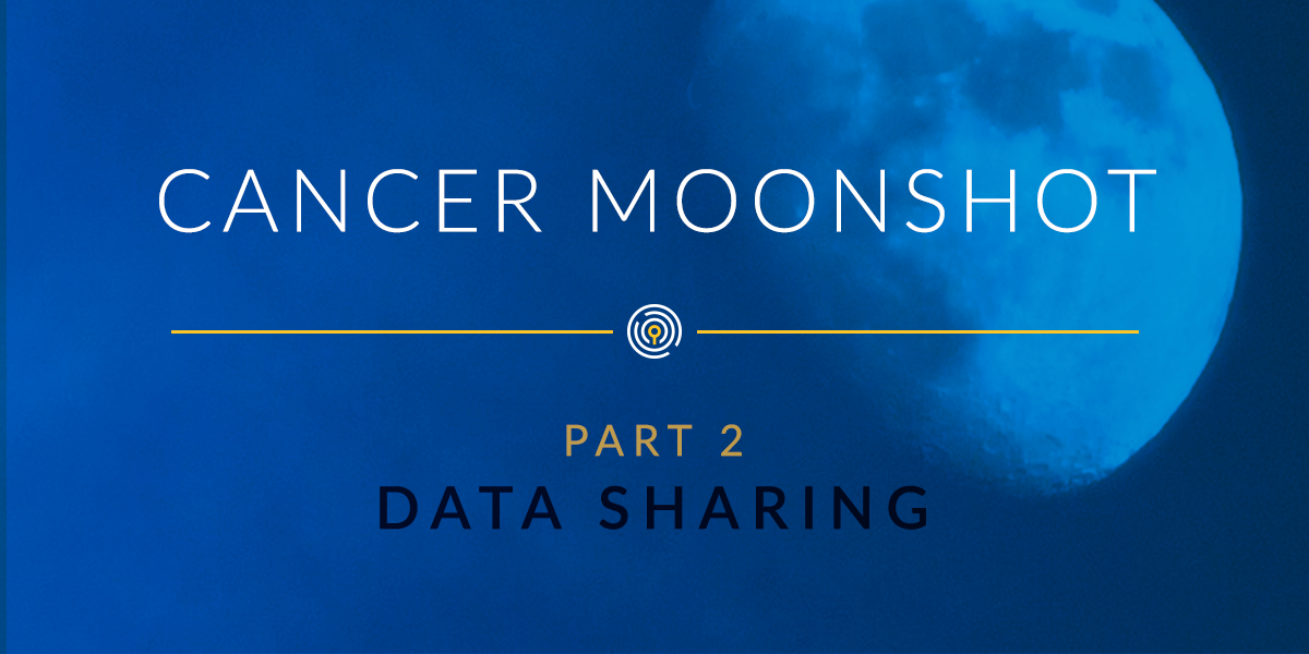 A Data Scientist's View into the Cancer Moonshot Project: Part 2, Data Sharing